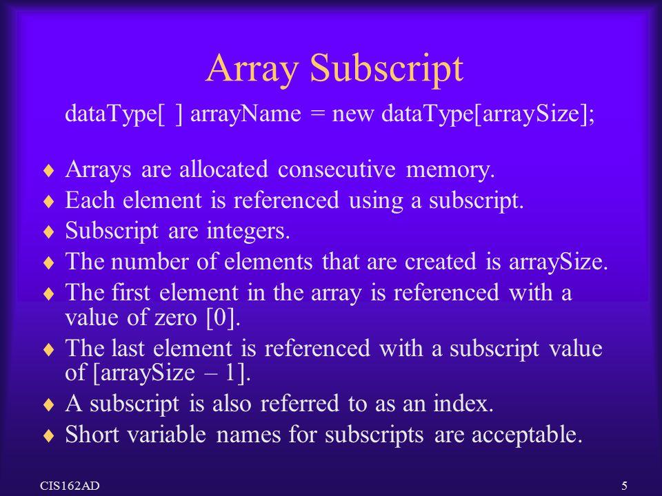 Array Subscript dataType[ ] arrayName = new dataType[arraySize];